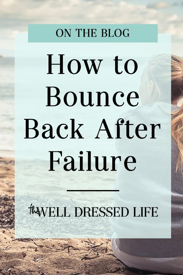 How to Bounce Back After Failure - The Well Dressed Life Blog