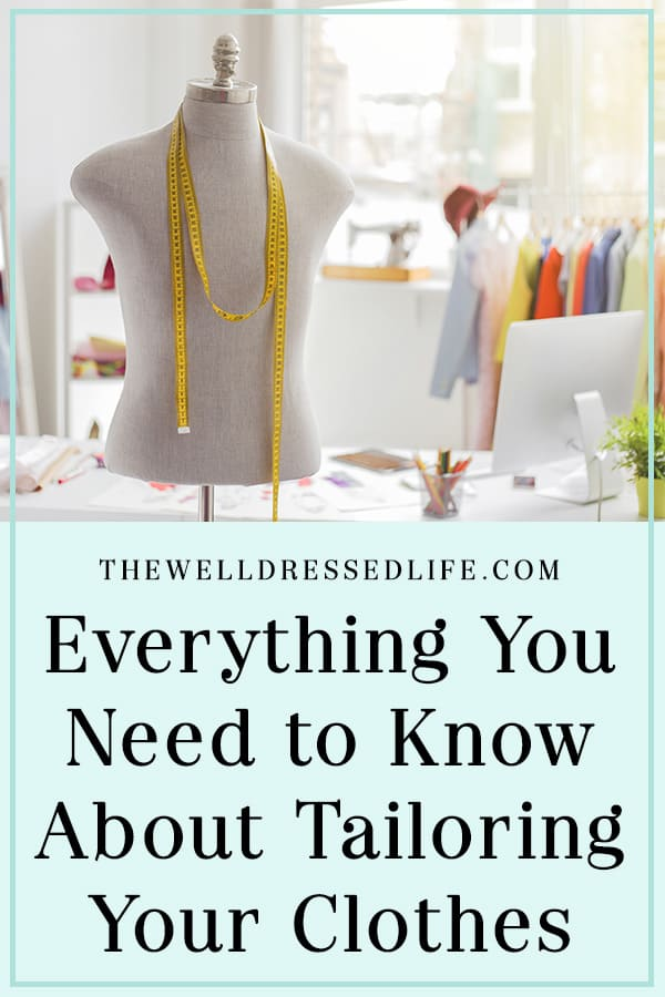 Everything You Need to Know About Tailoring Your Clothes - The Well Dressed Life