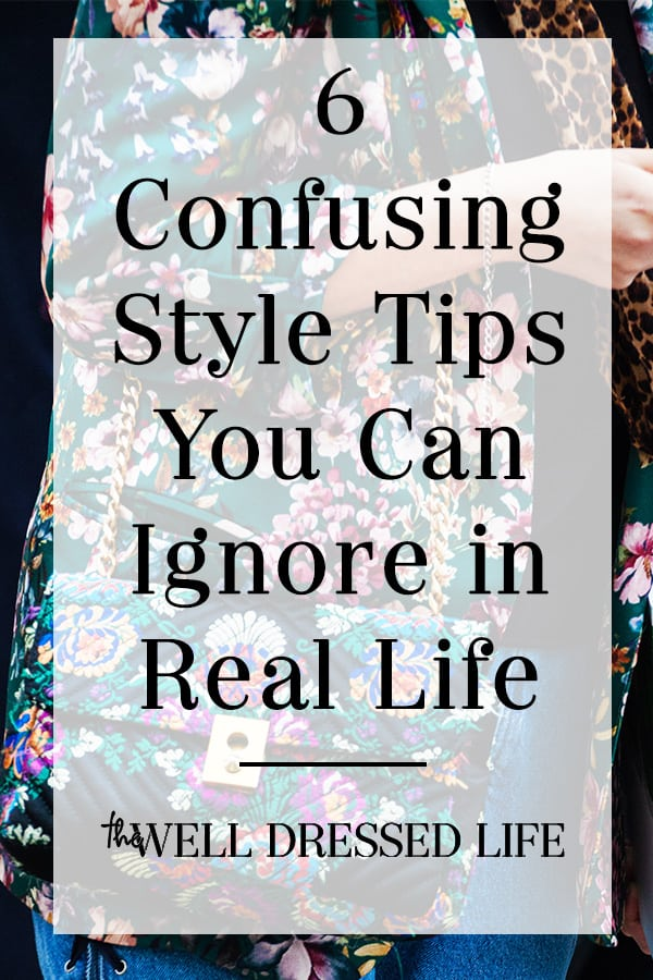 6 Confusing Style Tips You Can Ignore in Real Life - The Well Dressed Life