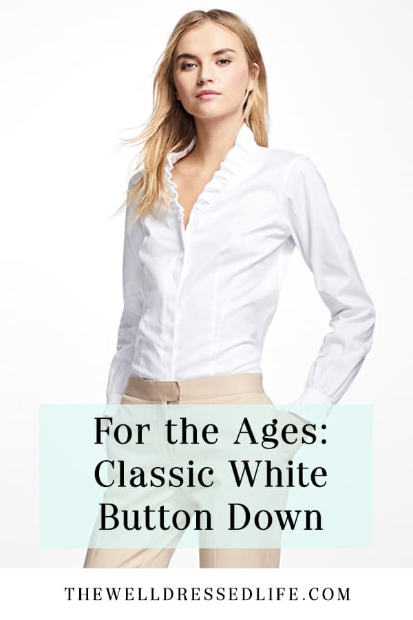 For the Ages: Classic White Button Down - The Well Dressed Life