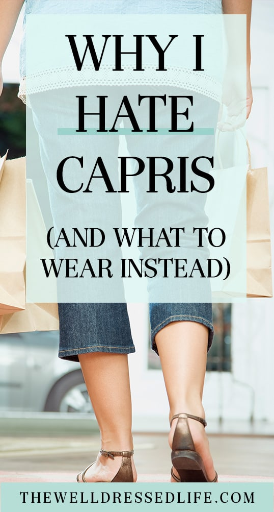 Why I Hate Capris (and What to Wear Instead) | The Well Dressed Life