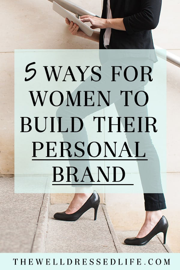 5 Ways for Women to Build Their Personal Brand - The Well Dressed Life