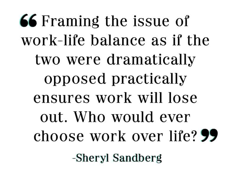 Framing the issue of work-life balance as if the two were dramatically opposed practically ensures work will lose out. Who would ever choose work over life?