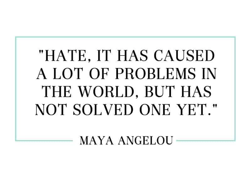 """""""Hate, it has caused a lot of problems in the world, but has not solved one yet."""""""